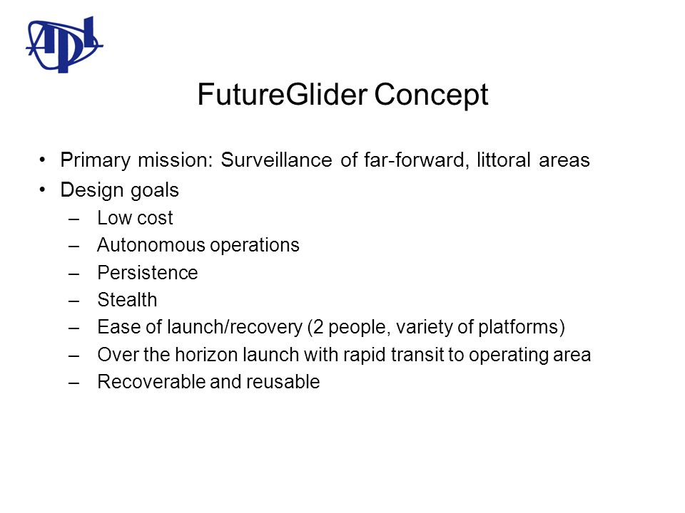FutureGlider Concept Primary mission: Surveillance of far-forward, littoral areas. Design goals. Low cost.