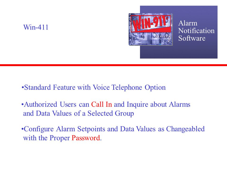 Alarm Notification. Software. Win-411. Standard Feature with Voice Telephone Option. Authorized Users can Call In and Inquire about Alarms.