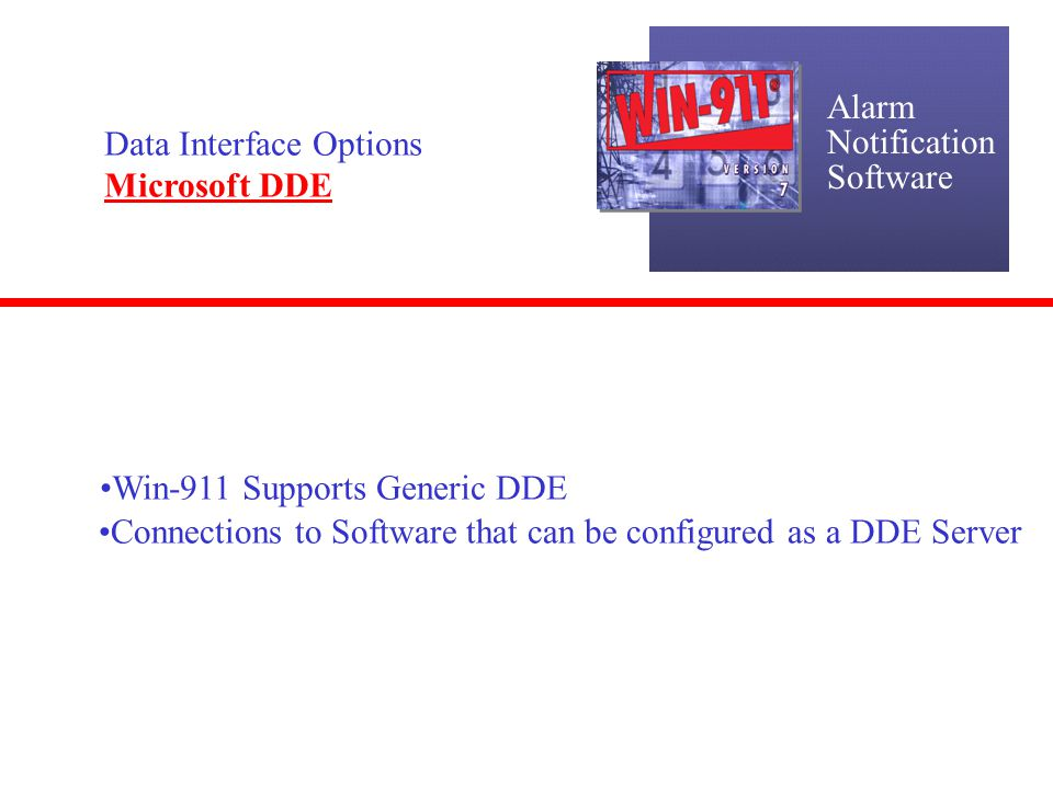 Alarm Notification. Software. Data Interface Options. Microsoft DDE. Win-911 Supports Generic DDE.