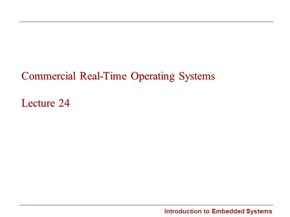 Commercial Real-Time Operating Systems Lecture 24