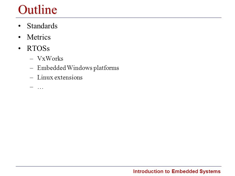 Outline Standards Metrics RTOSs VxWorks Embedded Windows platforms