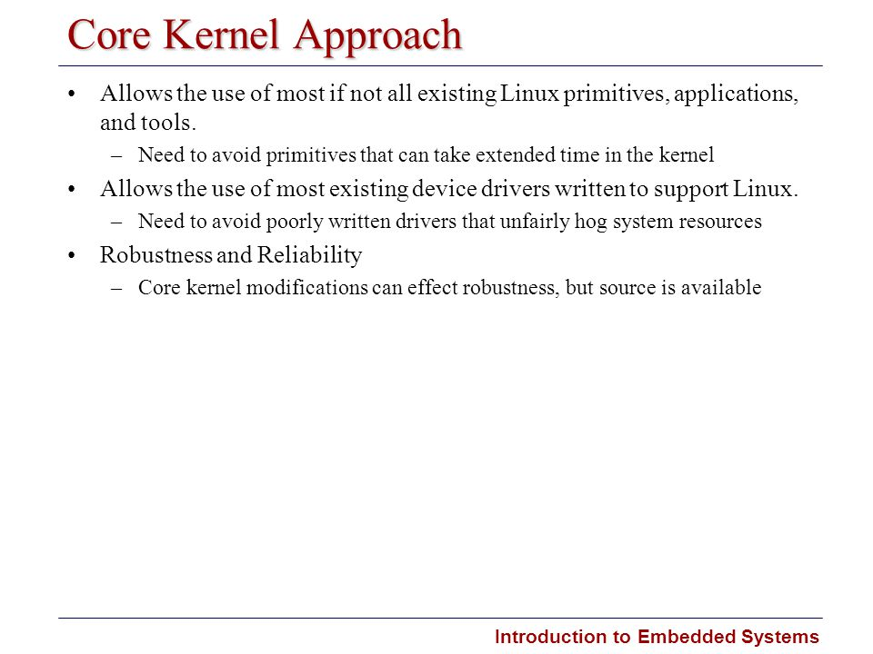 Core Kernel Approach Allows the use of most if not all existing Linux primitives, applications, and tools.