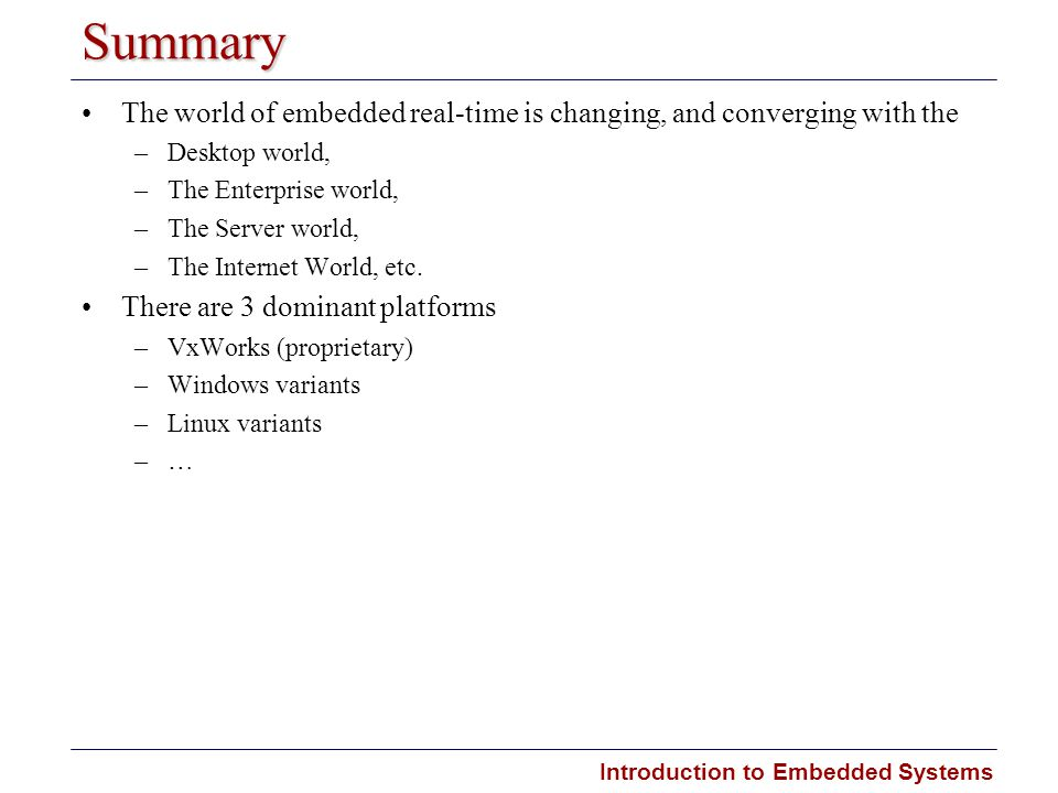Summary The world of embedded real-time is changing, and converging with the. Desktop world, The Enterprise world,