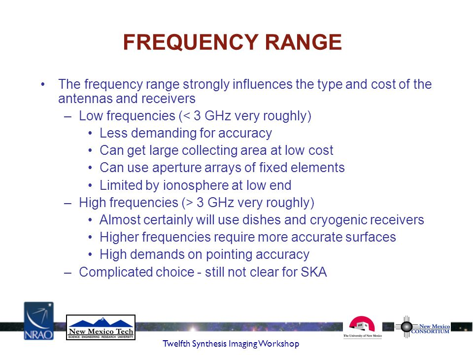 FREQUENCY RANGE The frequency range strongly influences the type and cost of the antennas and receivers.