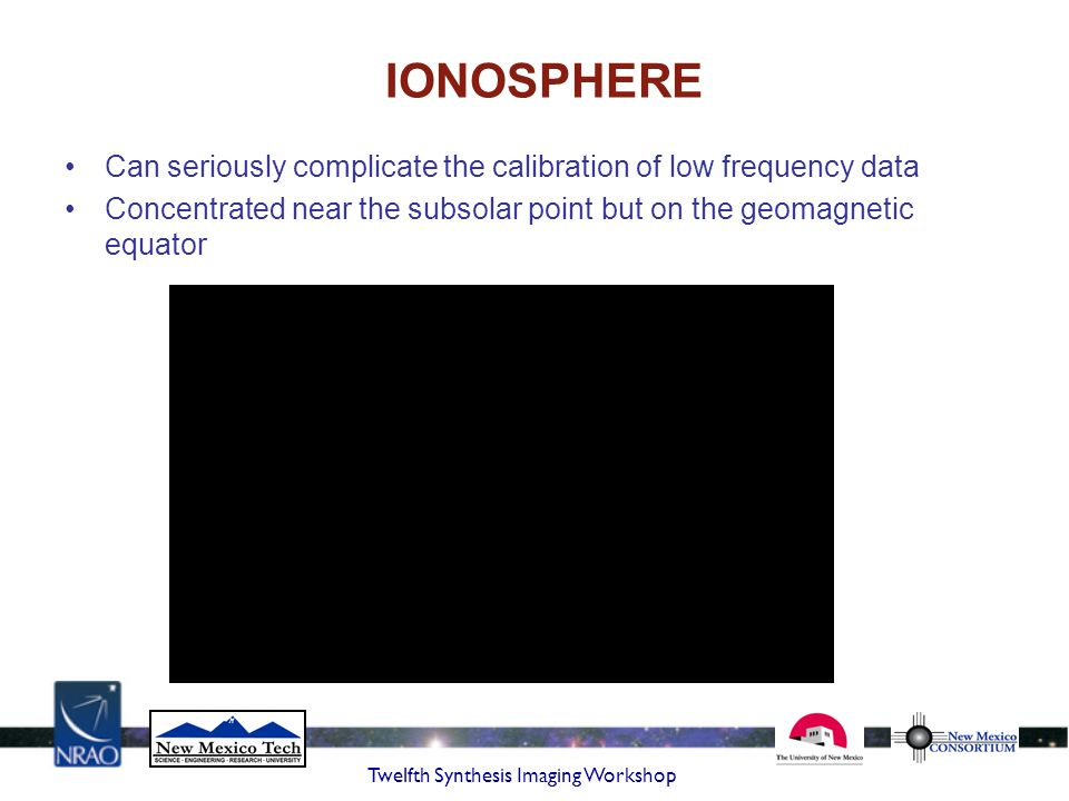 IONOSPHERE Can seriously complicate the calibration of low frequency data. Concentrated near the subsolar point but on the geomagnetic equator.