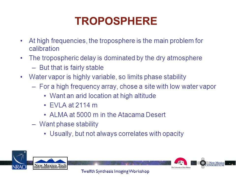 TROPOSPHERE At high frequencies, the troposphere is the main problem for calibration. The tropospheric delay is dominated by the dry atmosphere.