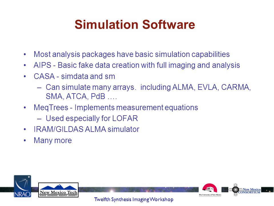 Simulation Software Most analysis packages have basic simulation capabilities. AIPS - Basic fake data creation with full imaging and analysis.