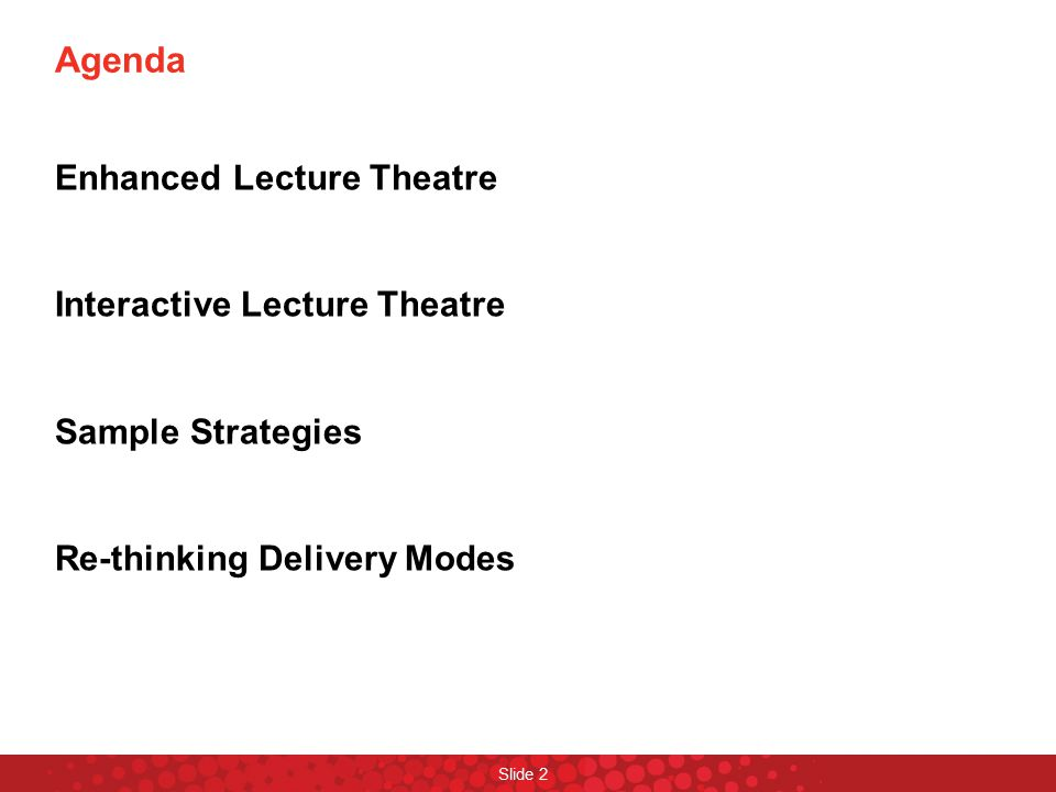 Agenda Enhanced Lecture Theatre Interactive Lecture Theatre Sample Strategies Re-thinking Delivery Modes
