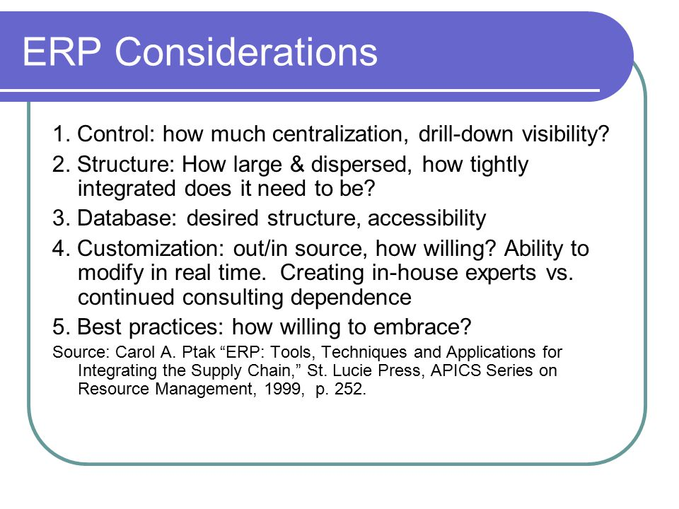 ERP Considerations 1. Control: how much centralization, drill-down visibility
