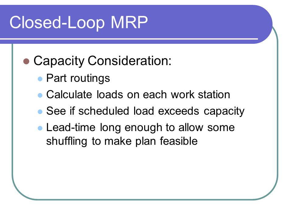 Closed-Loop MRP Capacity Consideration: Part routings