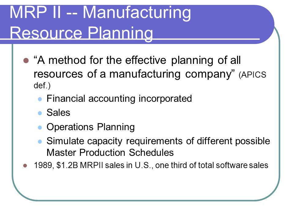 MRP II -- Manufacturing Resource Planning