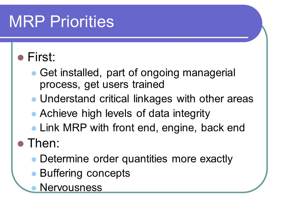 MRP Priorities First: Then: