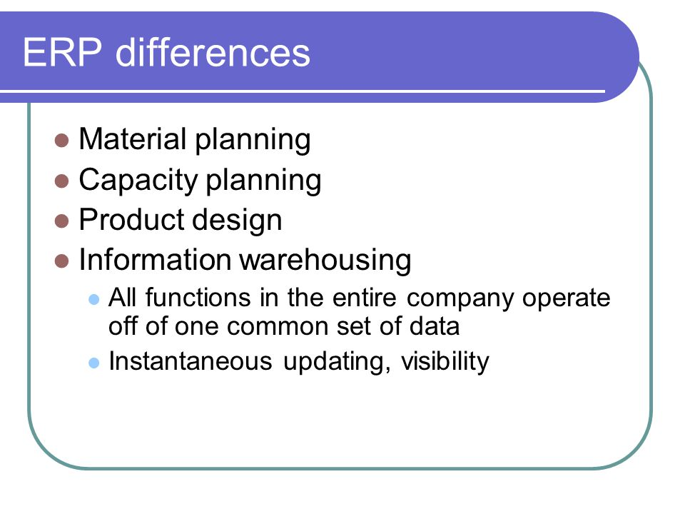 ERP differences Material planning Capacity planning Product design