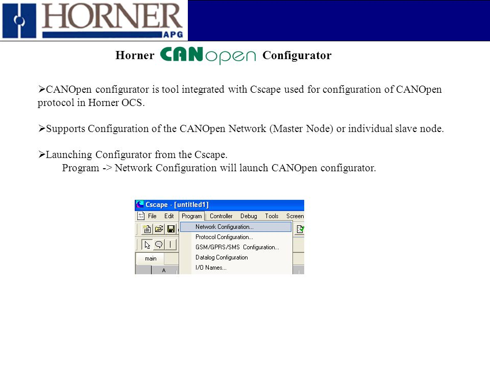Horner Horner Configurator. CANOpen configurator is tool integrated with Cscape used for configuration of CANOpen protocol in Horner OCS.
