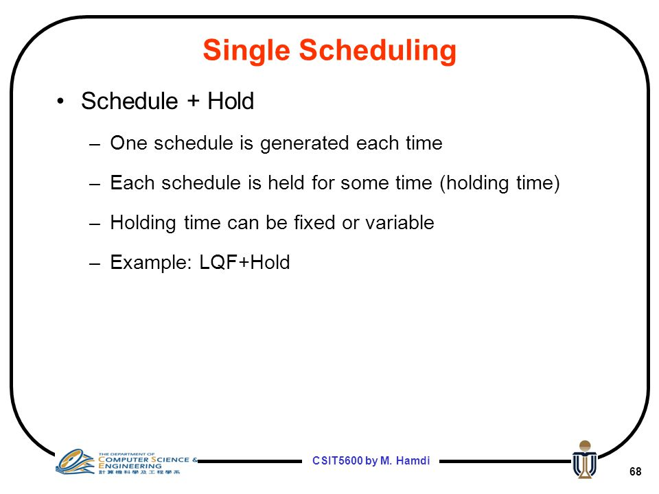 Single Scheduling Schedule + Hold One schedule is generated each time