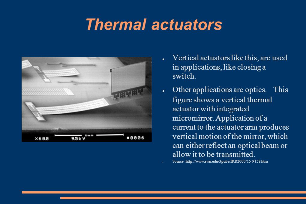 Thermal actuators Vertical actuators like this, are used in applications, like closing a switch.