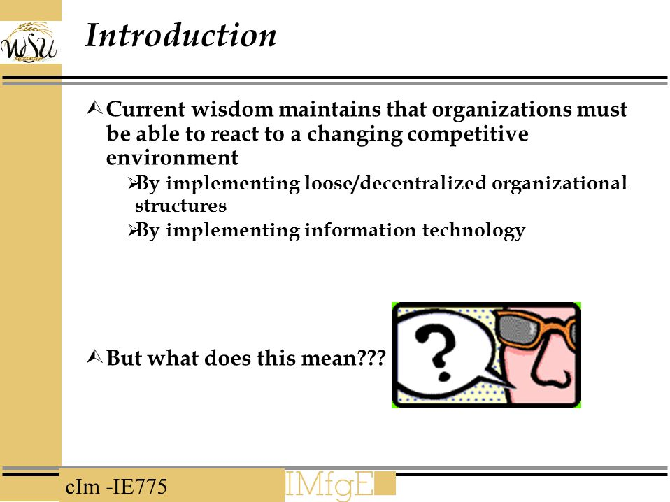 Introduction Current wisdom maintains that organizations must be able to react to a changing competitive environment.