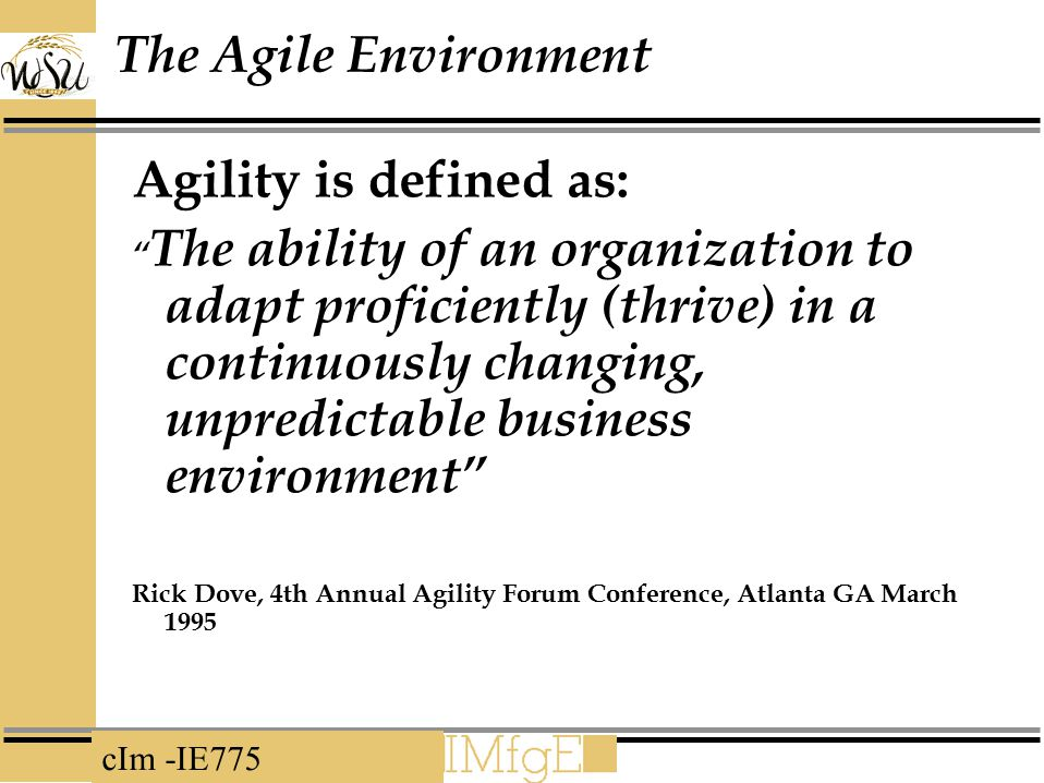 The Agile Environment Agility is defined as:
