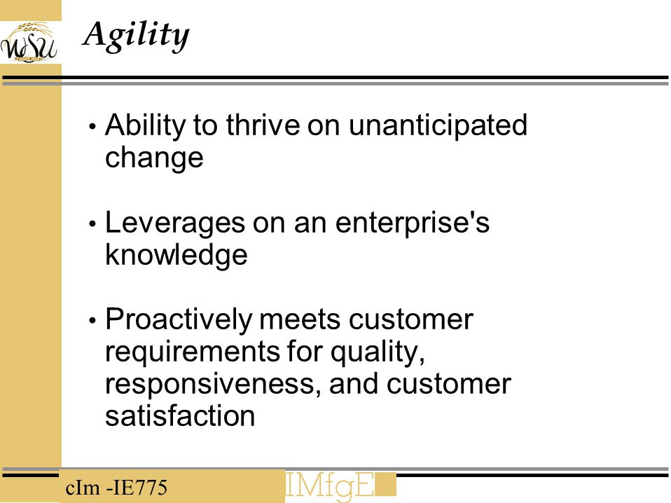 Agility Ability to thrive on unanticipated change