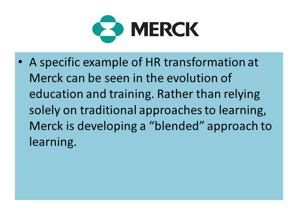 A specific example of HR transformation at Merck can be seen in the evolution of education and training.