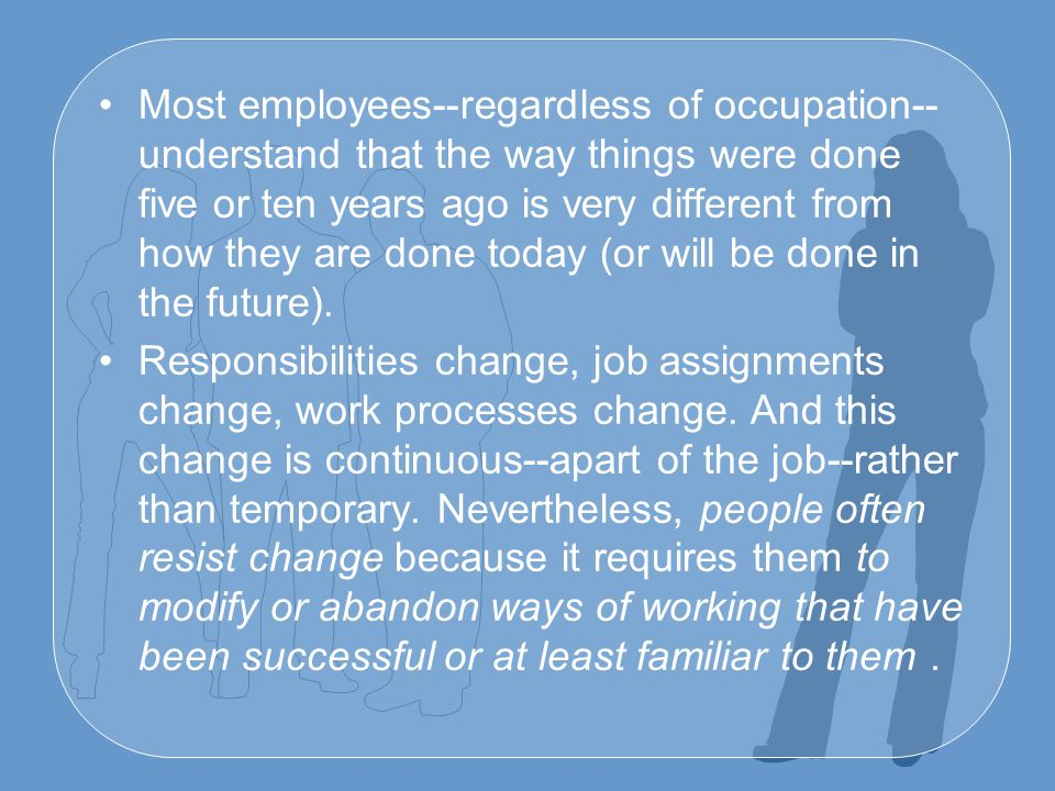 Most employees--regardless of occupation--understand that the way things were done five or ten years ago is very different from how they are done today (or will be done in the future).