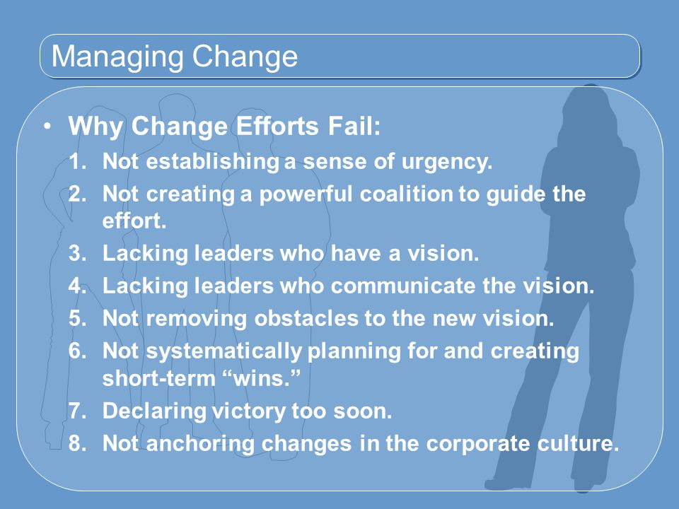 Managing Change Why Change Efforts Fail:
