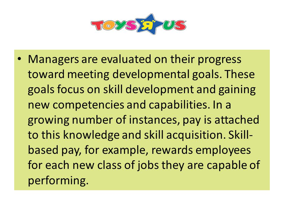 Managers are evaluated on their progress toward meeting developmental goals.