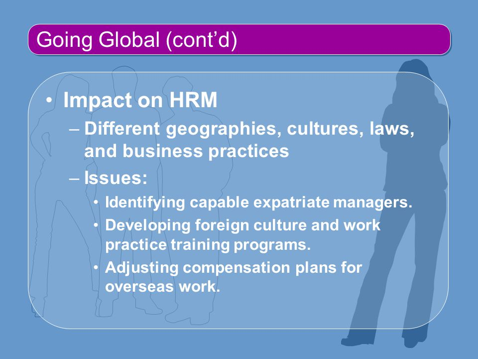 Going Global (cont'd) Impact on HRM