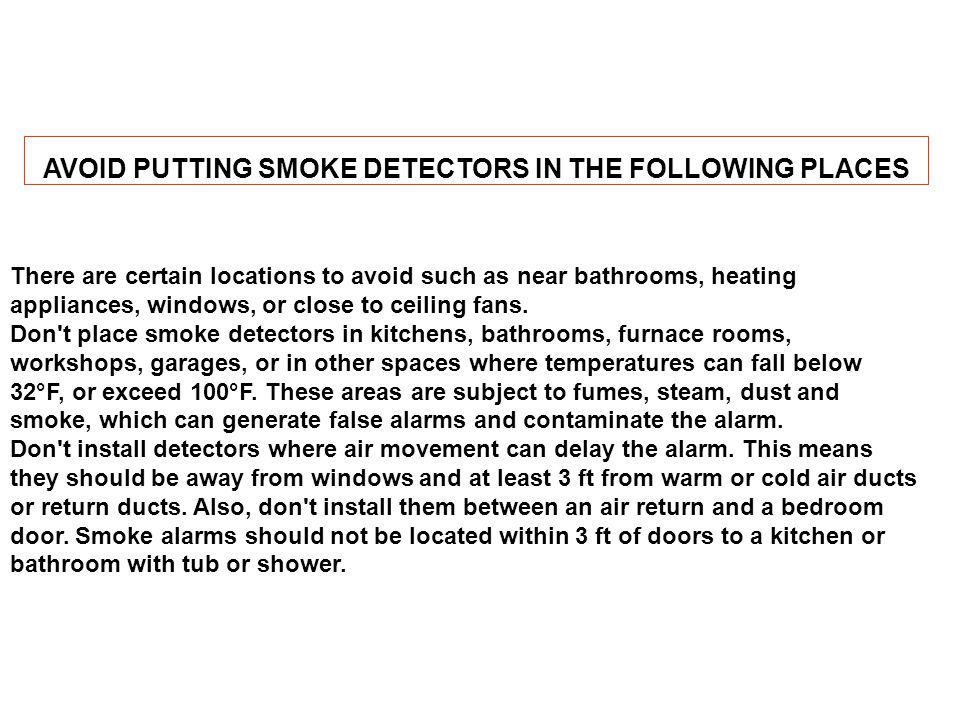 AVOID PUTTING SMOKE DETECTORS IN THE FOLLOWING PLACES