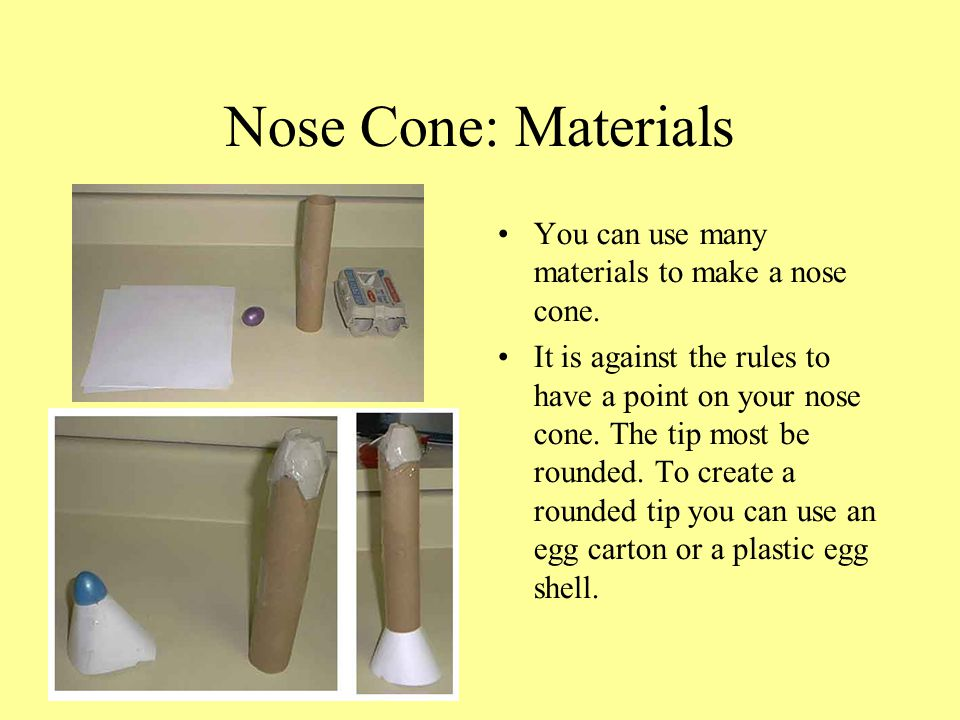 Nose Cone: Materials You can use many materials to make a nose cone.