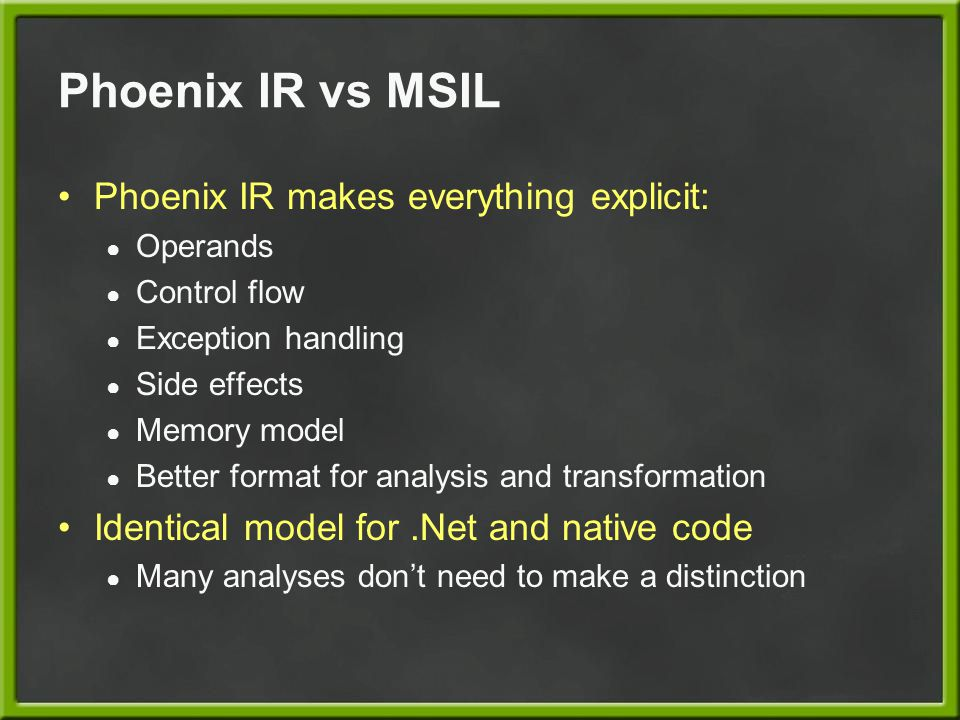 Phoenix IR vs MSIL Phoenix IR makes everything explicit: