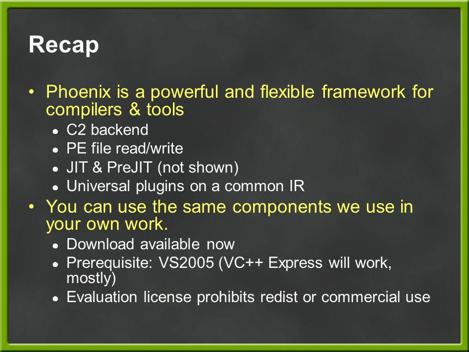 Recap Phoenix is a powerful and flexible framework for compilers & tools. C2 backend. PE file read/write.