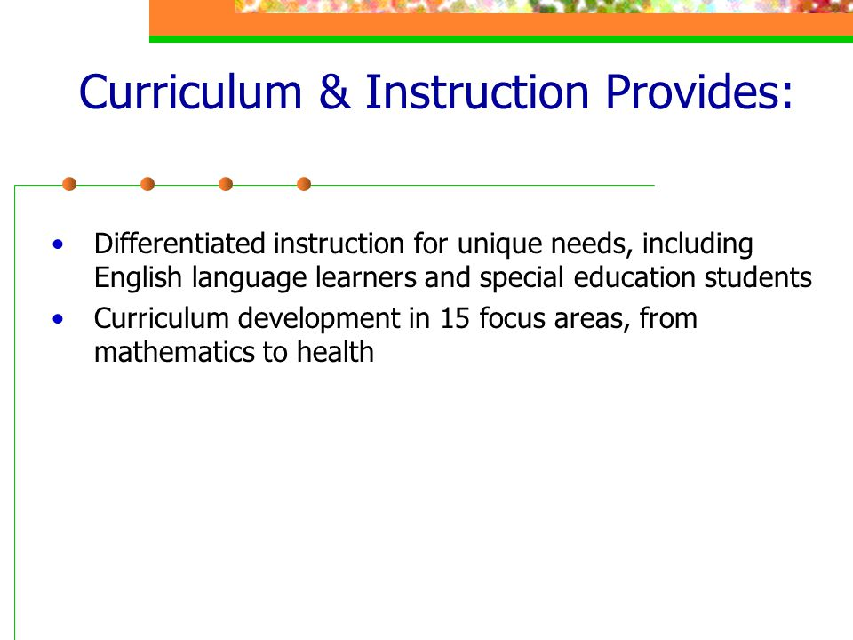 Curriculum & Instruction Provides: