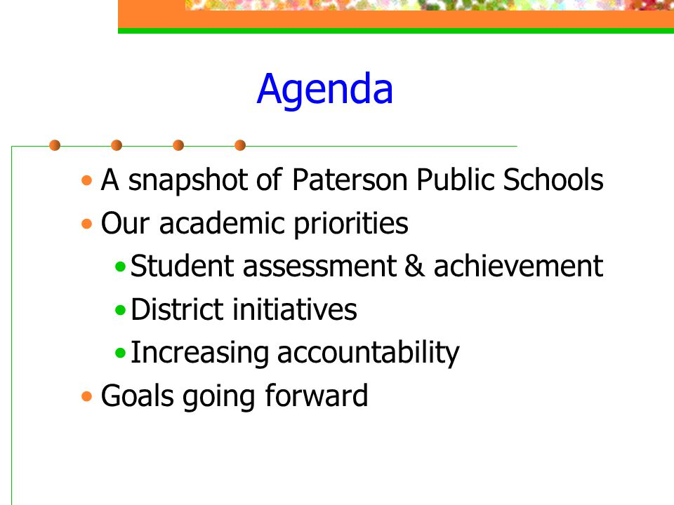 Agenda A snapshot of Paterson Public Schools Our academic priorities