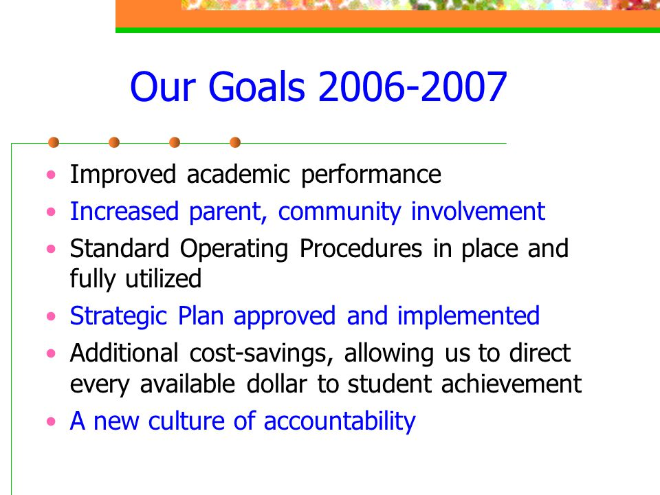 Our Goals 2006-2007 Improved academic performance