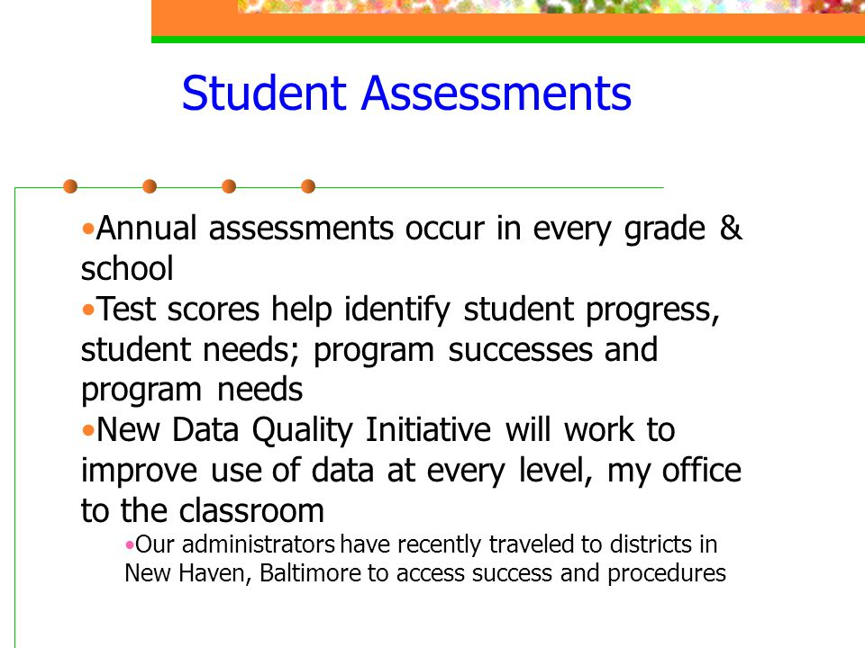 Student Assessments Annual assessments occur in every grade & school