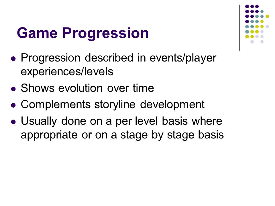 Game Progression Progression described in events/player experiences/levels. Shows evolution over time.