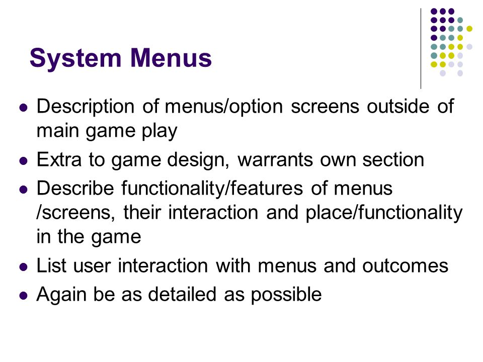System Menus Description of menus/option screens outside of main game play. Extra to game design, warrants own section.