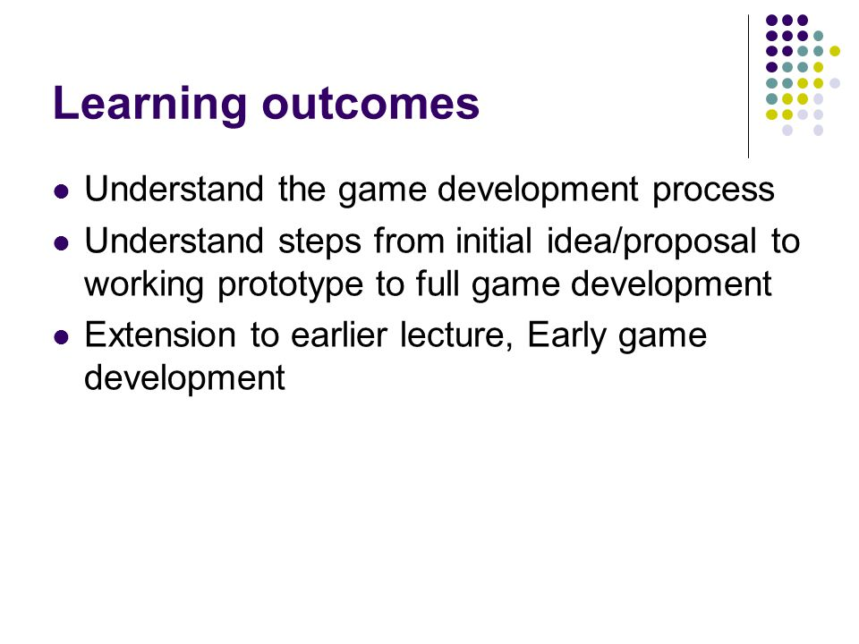 Learning outcomes Understand the game development process