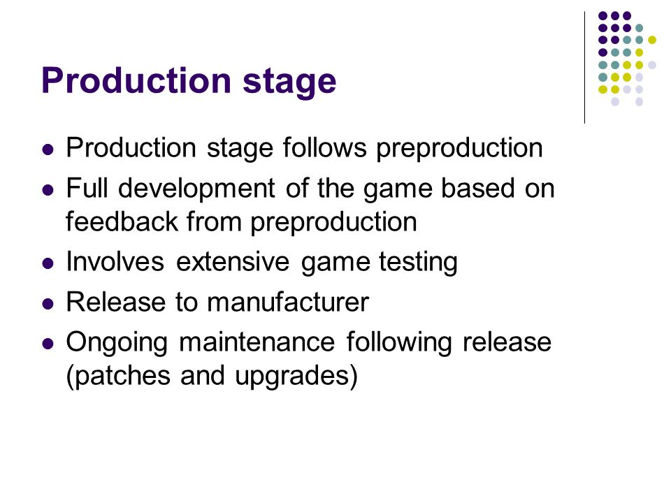 Production stage Production stage follows preproduction