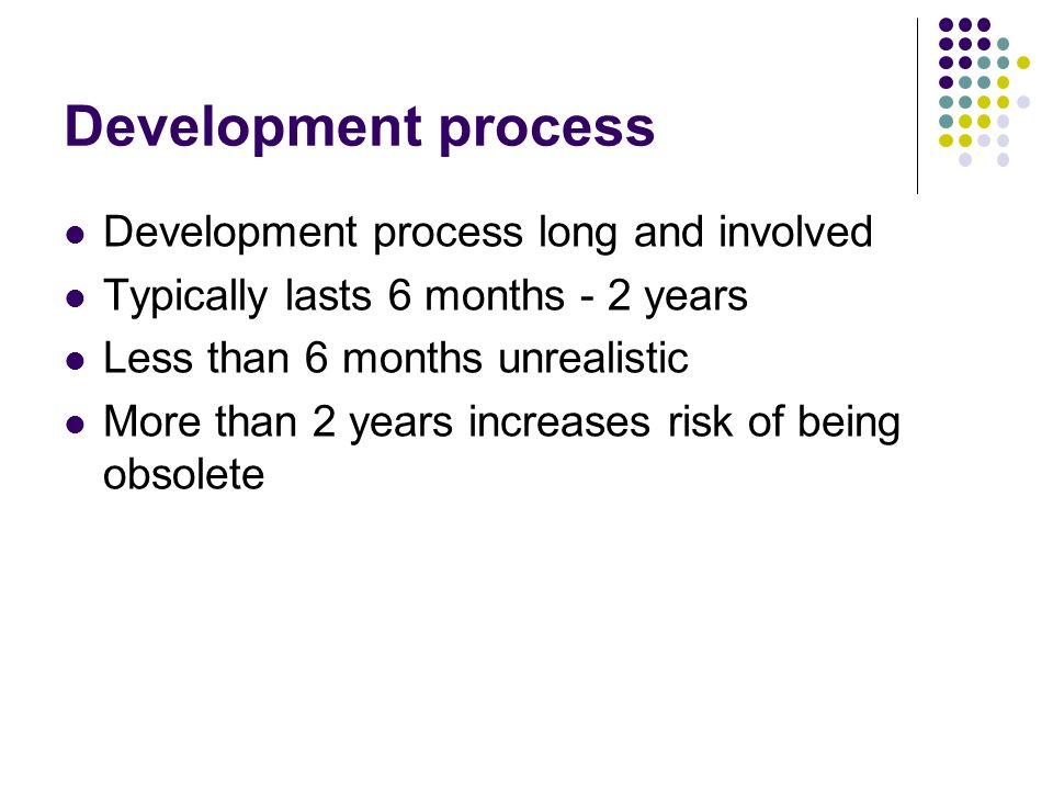 Development process Development process long and involved