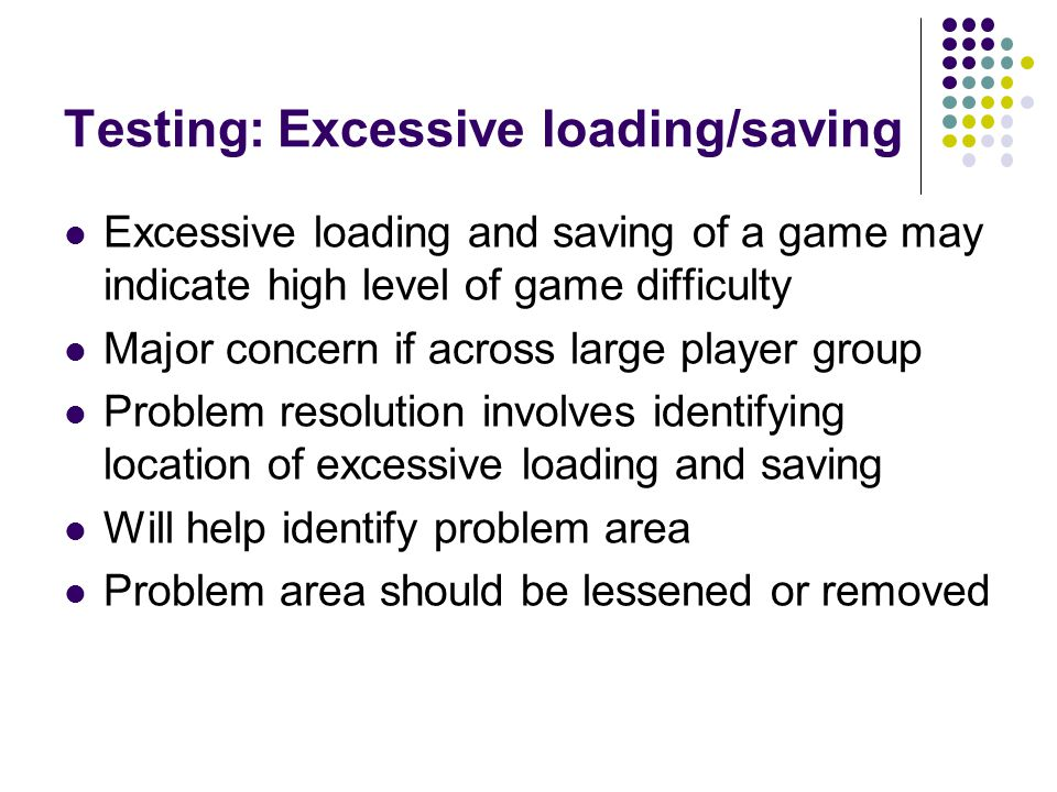 Testing: Excessive loading/saving