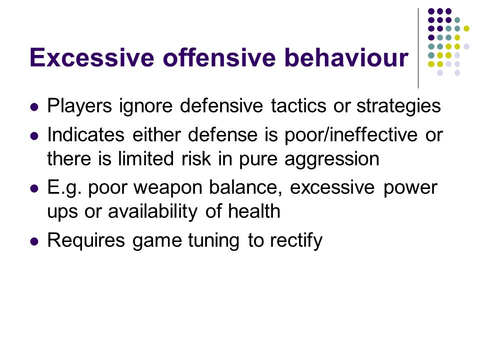 Excessive offensive behaviour
