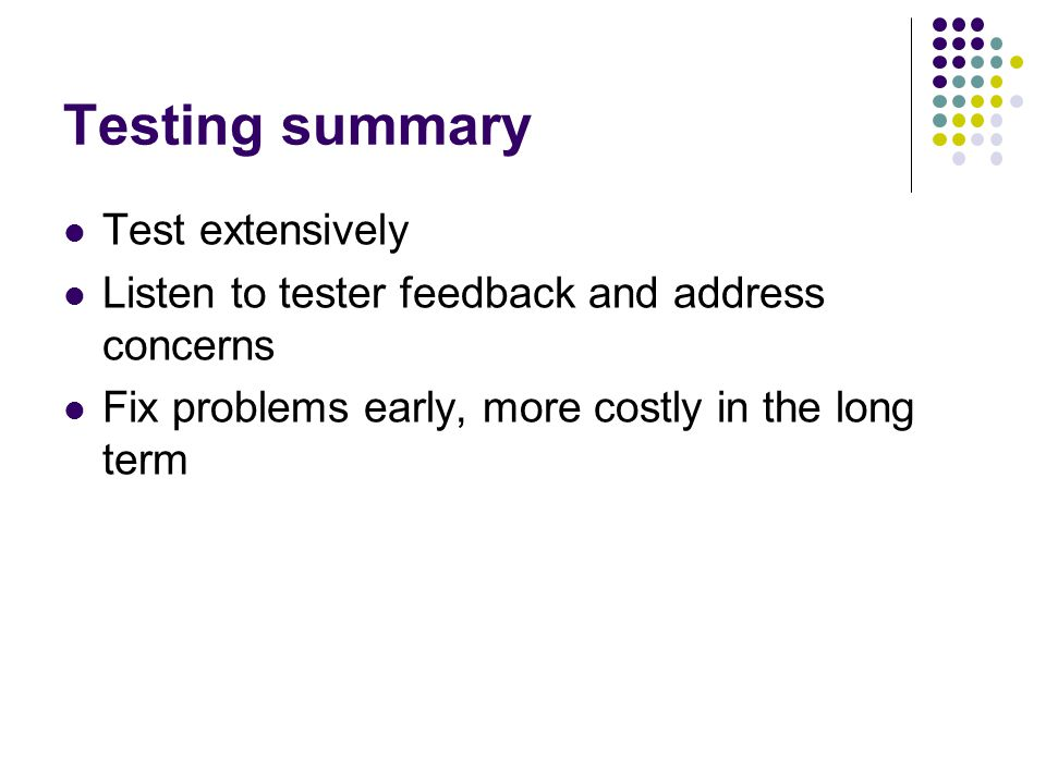 Testing summary Test extensively