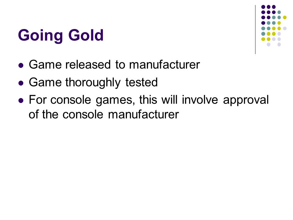 Going Gold Game released to manufacturer Game thoroughly tested
