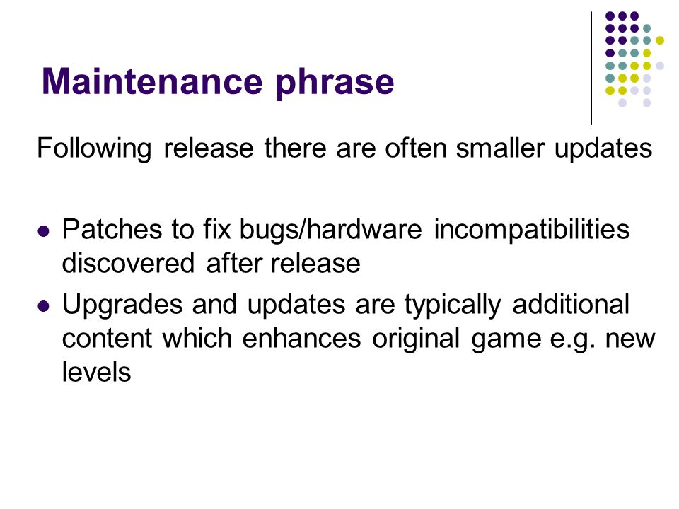 Maintenance phrase Following release there are often smaller updates