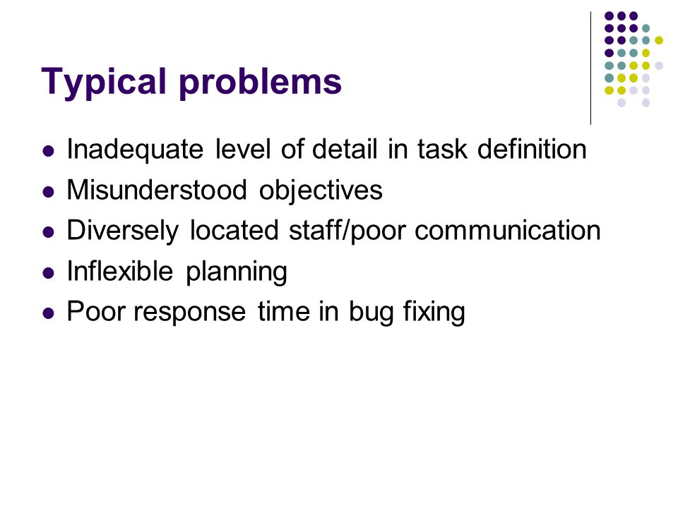 Typical problems Inadequate level of detail in task definition