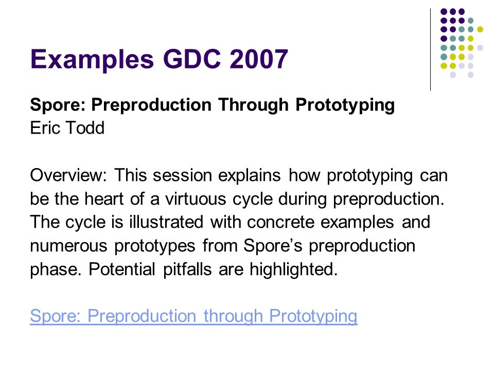 Examples GDC 2007 Spore: Preproduction Through Prototyping Eric Todd