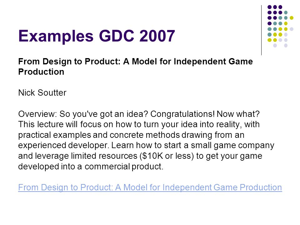 Examples GDC 2007 From Design to Product: A Model for Independent Game