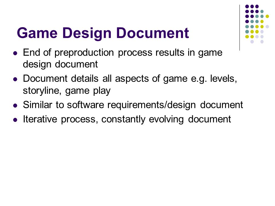 Game Design Document End of preproduction process results in game design document.